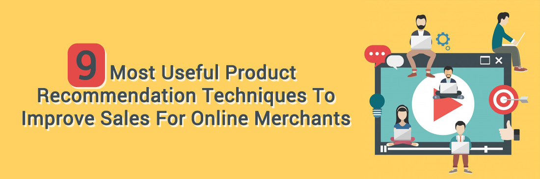 9 Most Useful Product Recommendation Techniques To Improve Sales For Online Merchants