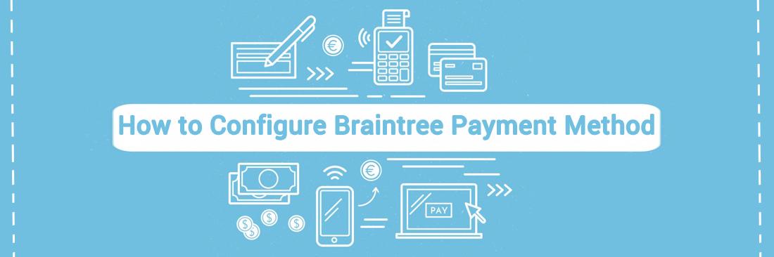 How to Configure Braintree Payment Method in Magento 2