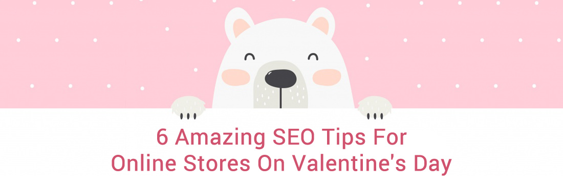 6 Amazing SEO Tips for Online Stores on Valentine's Day