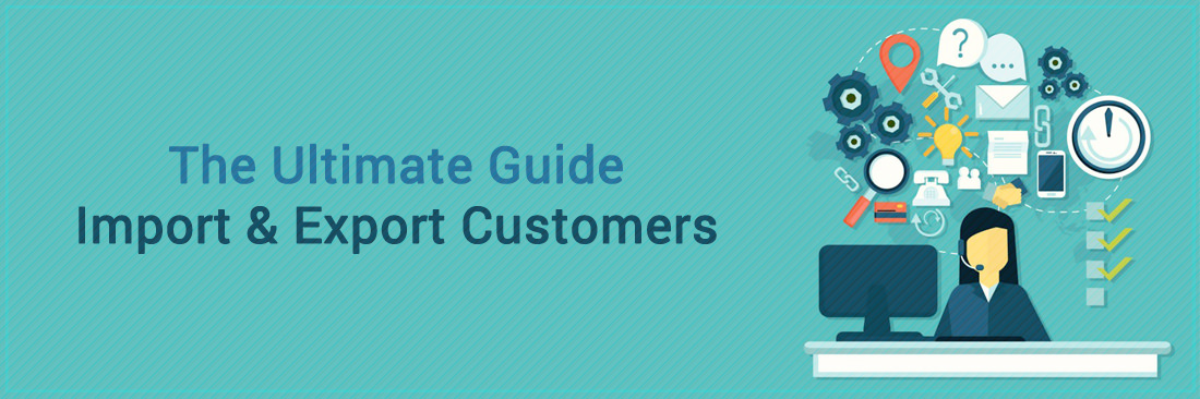 Magento 2 Import & Export Customers: The Ultimate Guide
