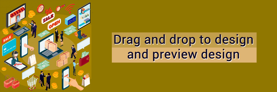 Drag and drop to design and preview design