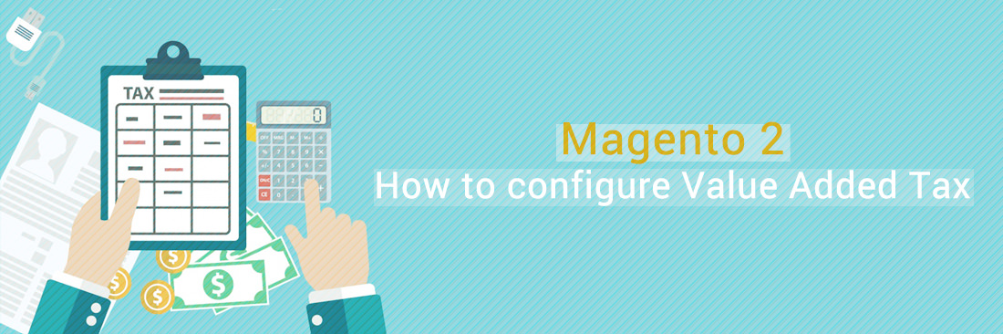 How to Configure Value Added Tax (VAT) in Magento 2