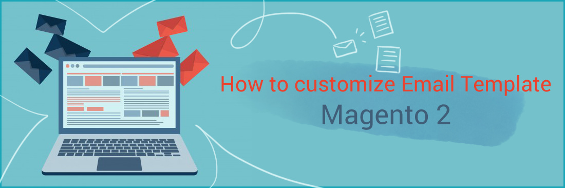 How to Customize Email Template, Transactional Email in Magento 2