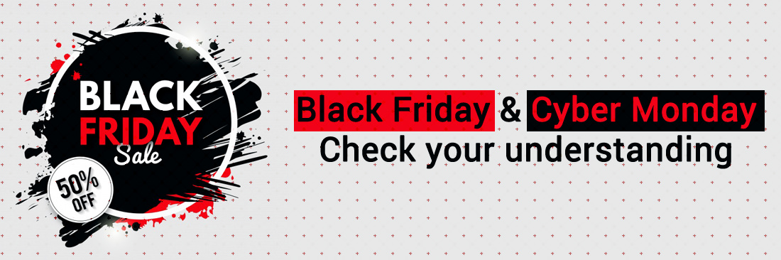 Black Friday & Cyber Monday - Check your understanding