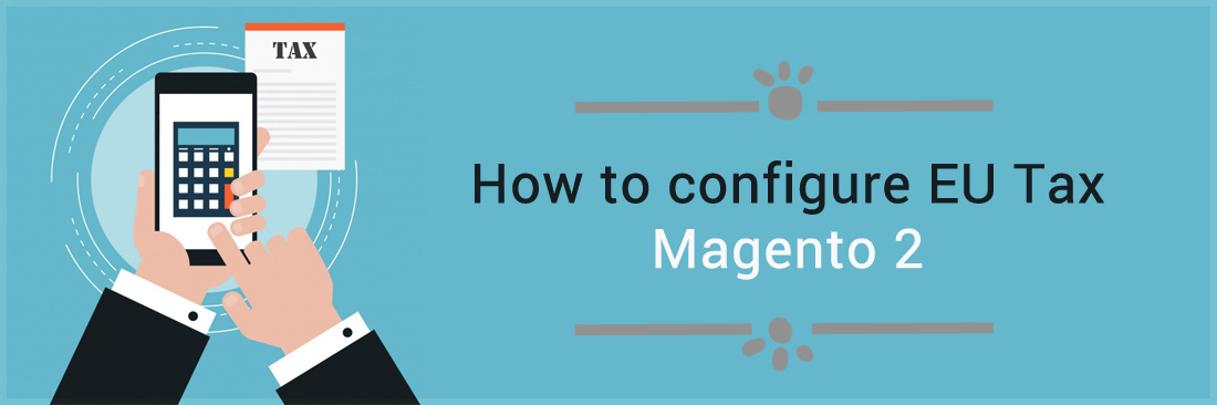 How to Configure EU Tax in Magento 2