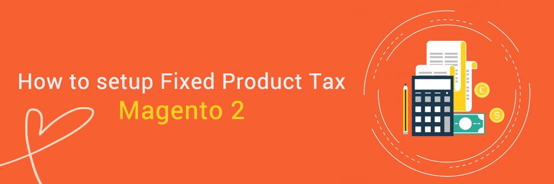 How to Setup Fixed Product Tax in Magento 2