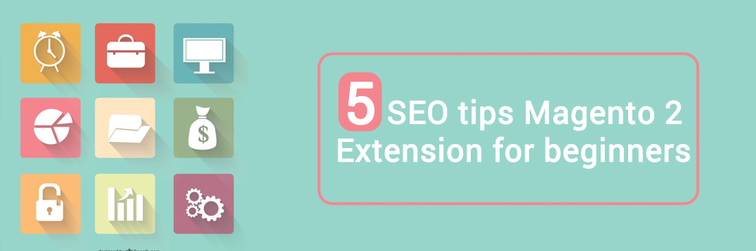 5 SEO tips Magento 2 Extension for beginners