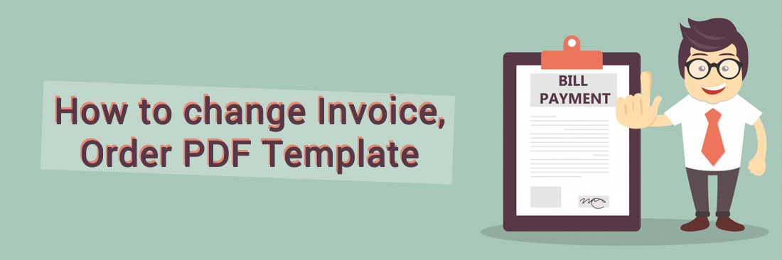 How to change Invoice, Order PDF template