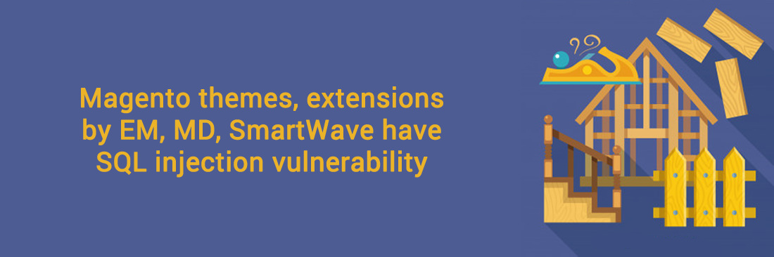 Magento themes, extensions by EM, MD, SmartWave have SQL injection vulnerability