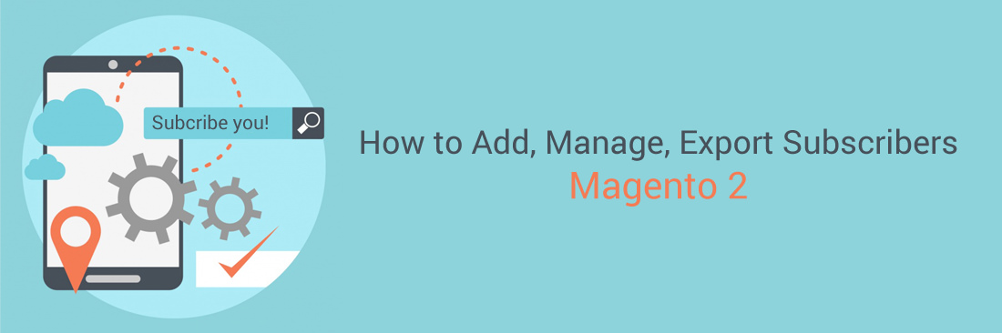 How to Add, Manage, Export Subscribers in Magento 2