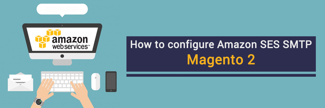 How to configure Amazon SES SMTP in Magento 2