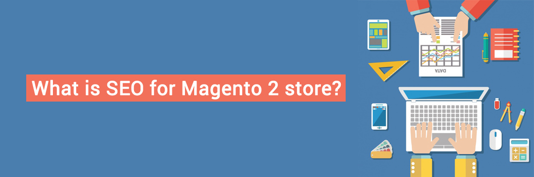 SEO for Magento 2 store & Benefits of SEO