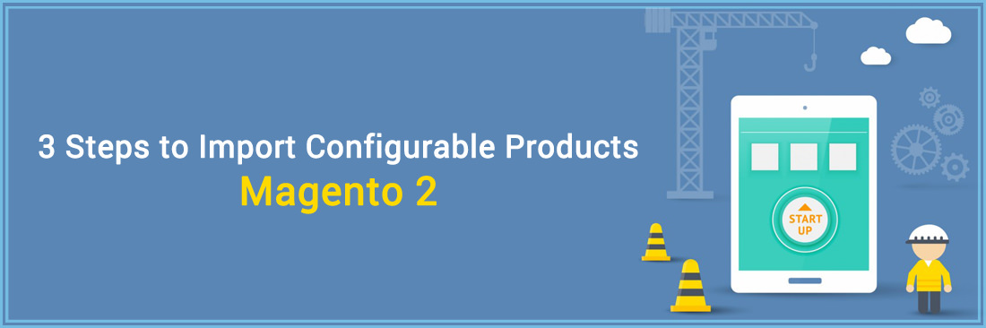 How to Import Configurable Products in Magento 2