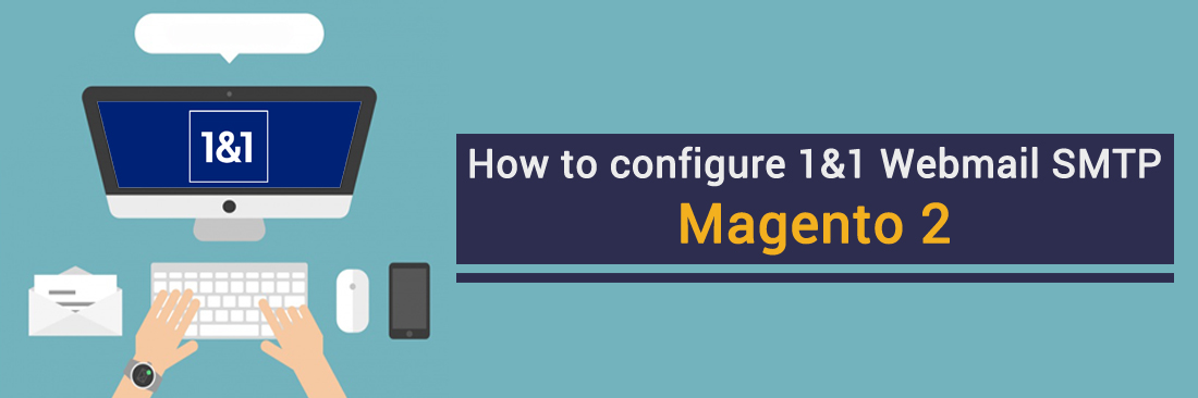How to configure 1&1 Webmail SMTP in Magento 2