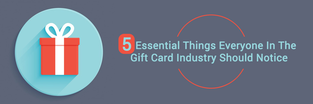 5 Essential Things Everyone In The Gift Card Industry Should Notice