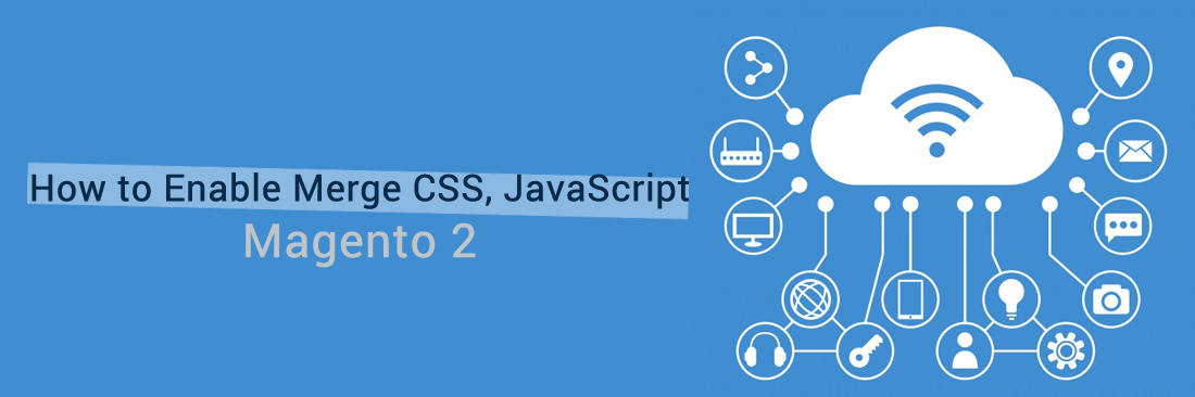 How to Enable Merge CSS, JavaScript in Magento 2