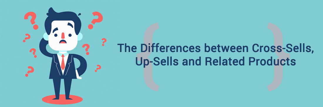 The Differences Between Cross-Sells, Up-Sells and Related Products in Magento