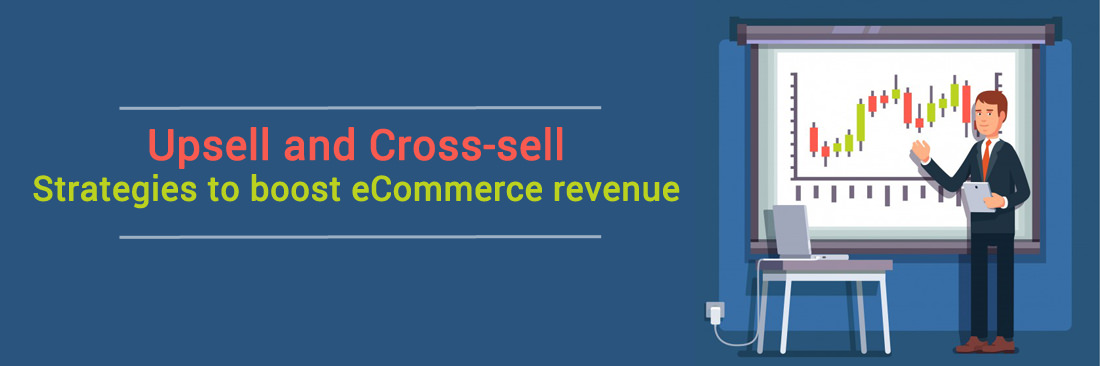 Upsell and Cross-sell: Strategies To Boost eCommerce Revenue