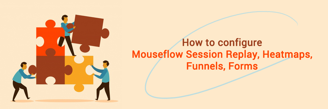 How to configure Mouseflow Session Replay, Heatmaps, Funnels, Forms