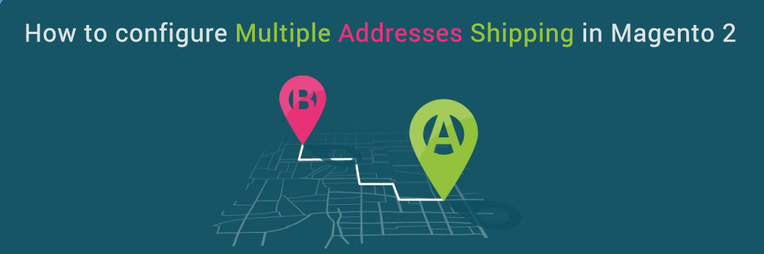 How to Configure Multiple Addresses Shipping in Magento 2