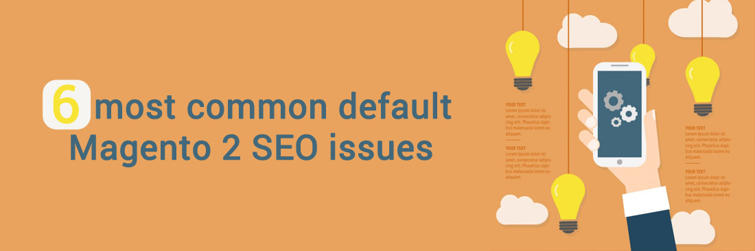 6 most common default Magento 2 SEO issues