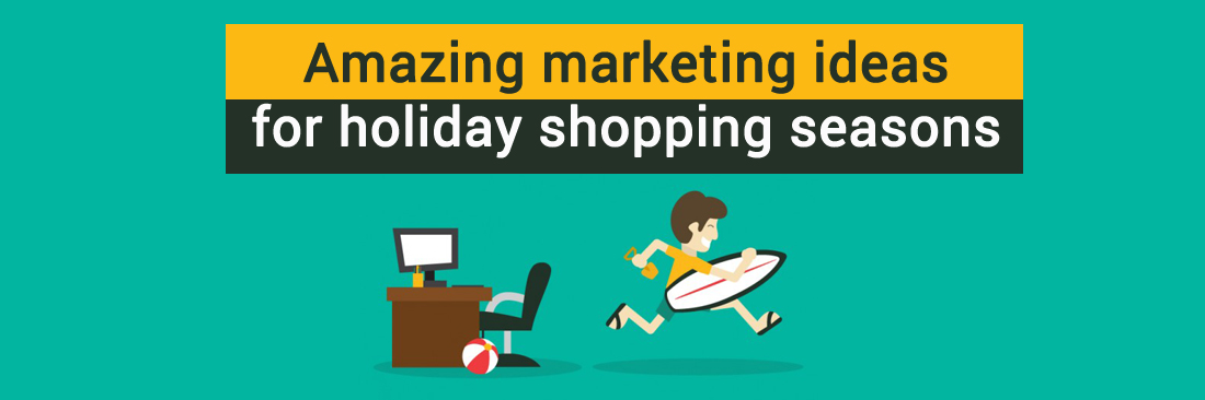 Amazing marketing ideas for holiday shopping seasons