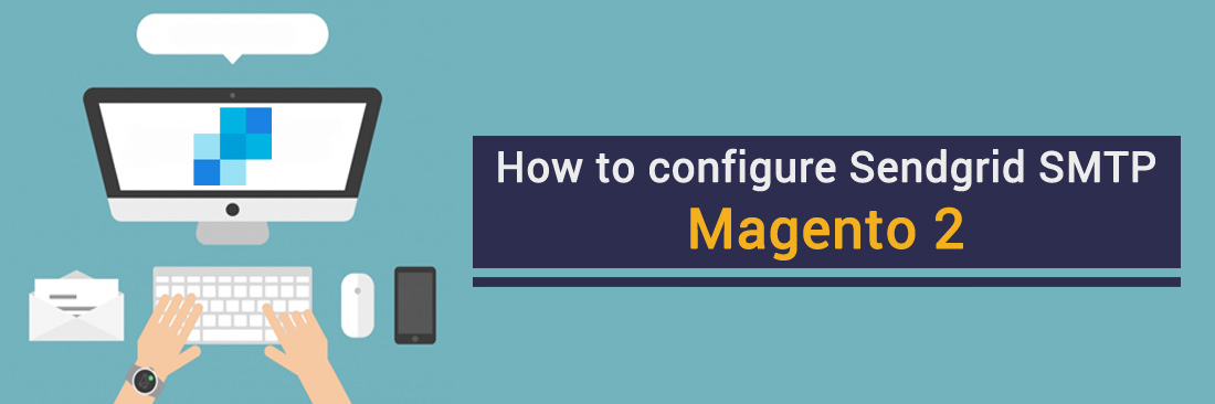 How to configure SendGrid SMTP in Magento 2