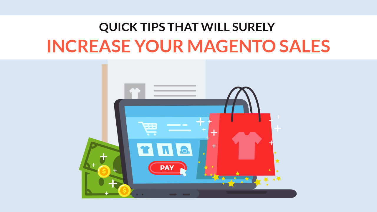 Quick Tips That Will Surely Increase Your Magento Sales