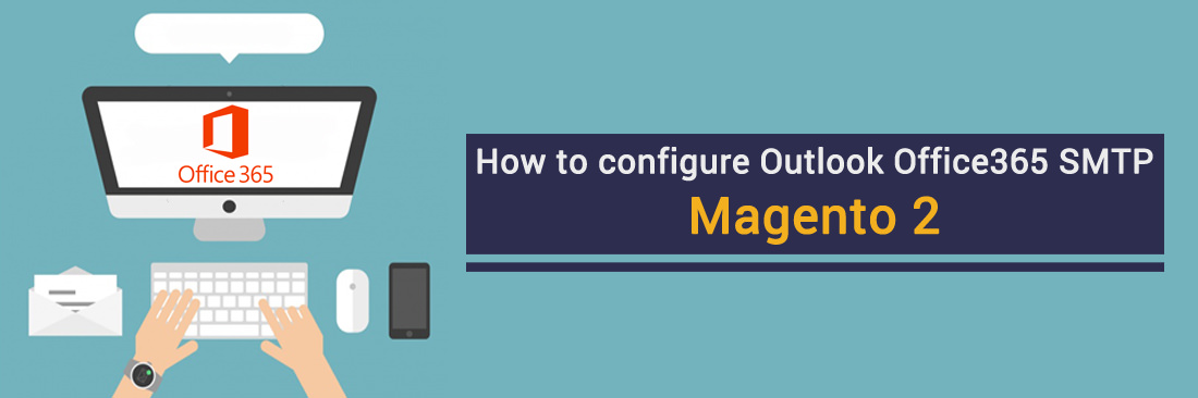How to configure Outlook Office365 SMTP in Magento 2