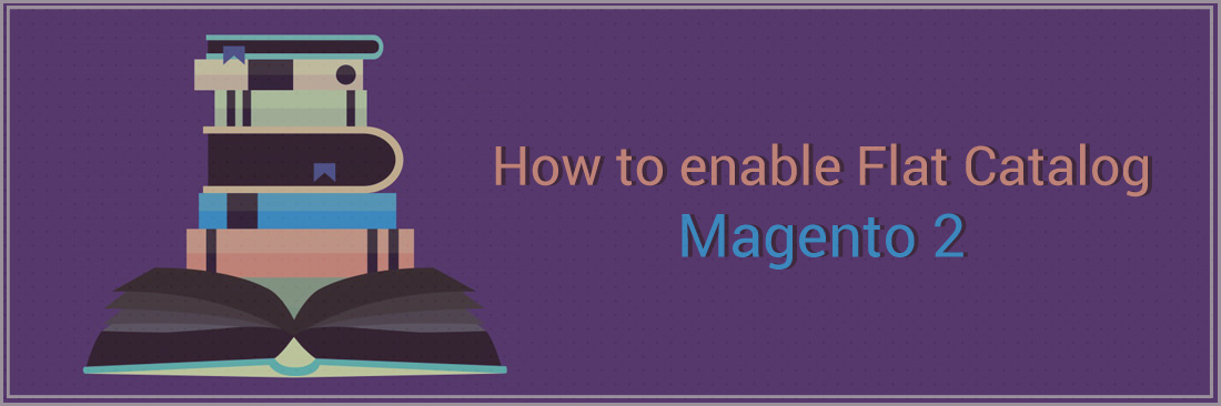 How to Enable Flat Catalog in Magento 2