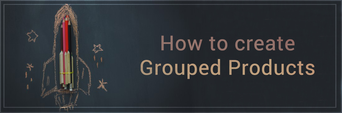How to create Grouped Products