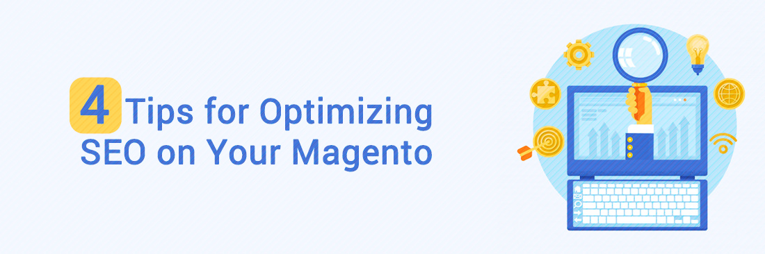 4 Tips for Optimizing SEO on Your Magento E-Commerce Site