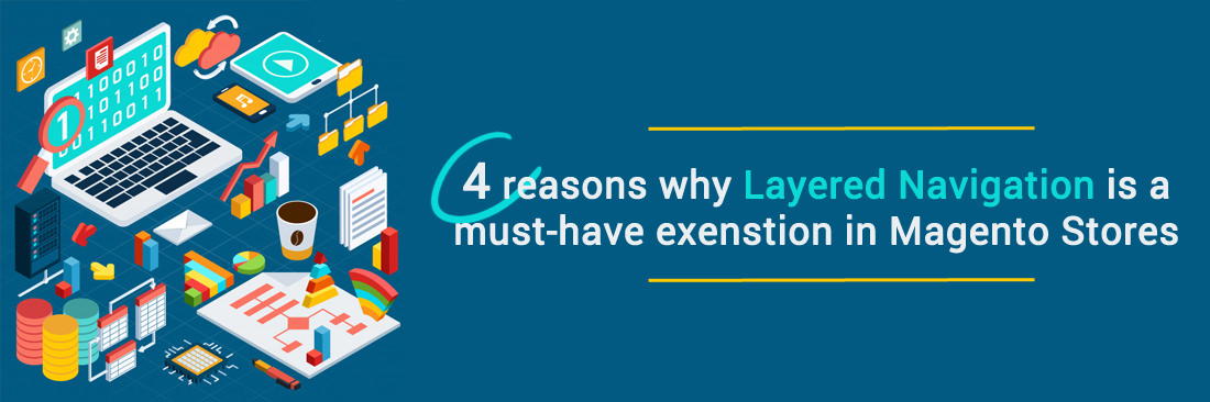 4 reasons why Layered Navigation is must-have in Magento Stores