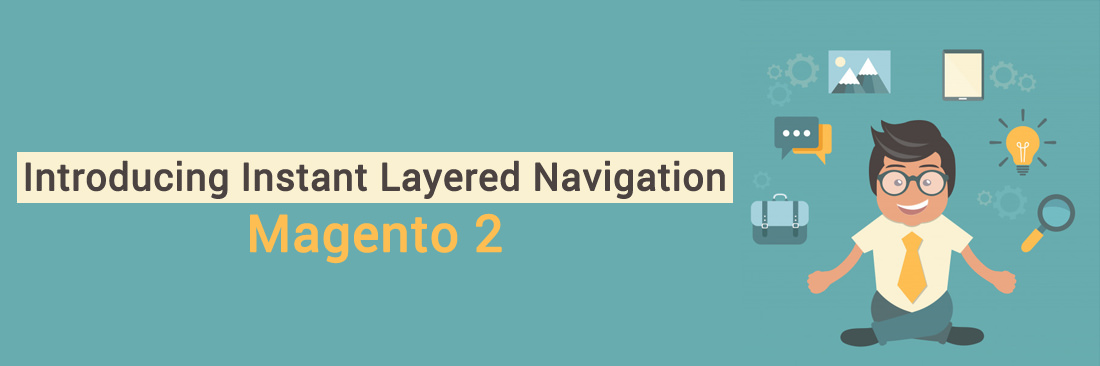 Introducing Instant Layered Navigation for Magento 2