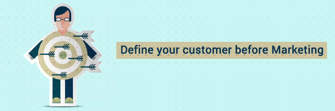 Define Your Customer Before Marketing