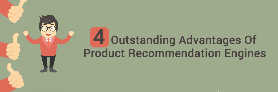 4 Outstanding Advantages Of Product Recommendation Engines