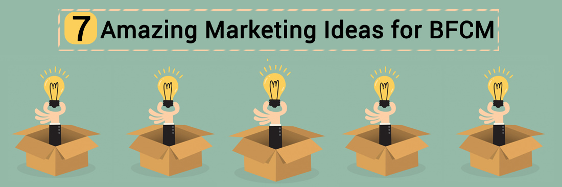 7 Amazing Marketing Ideas for BFCM