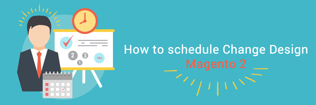 How to Schedule Change Design in Magento 2