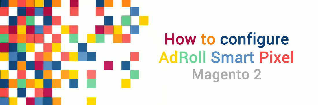 How to Configure AdRoll Smart  Pixel on Magento 2