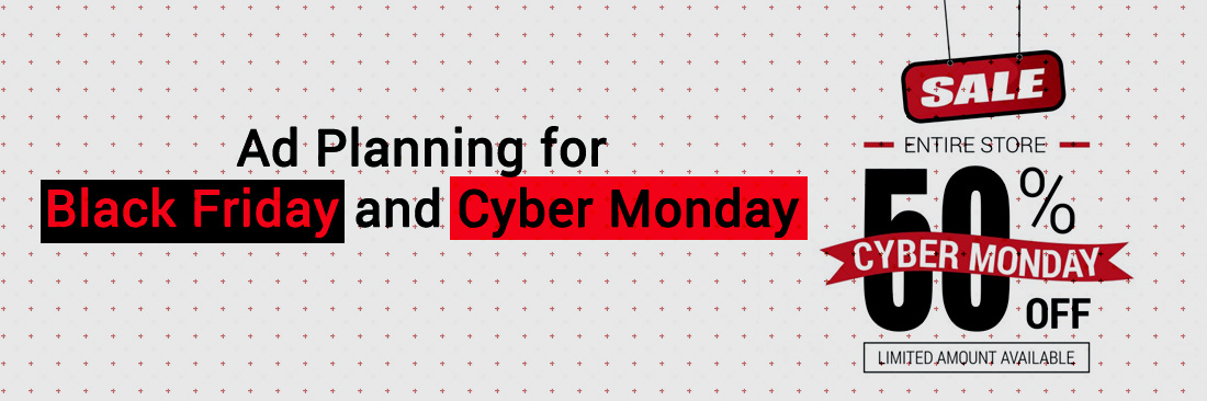 Ad Planning for Black Friday and Cyber Monday