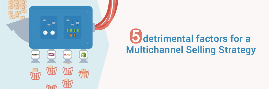 5 detrimental factors for a Multichannel Selling Strategy