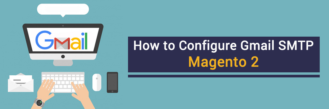 Configure Gmail SMTP in Magento 2