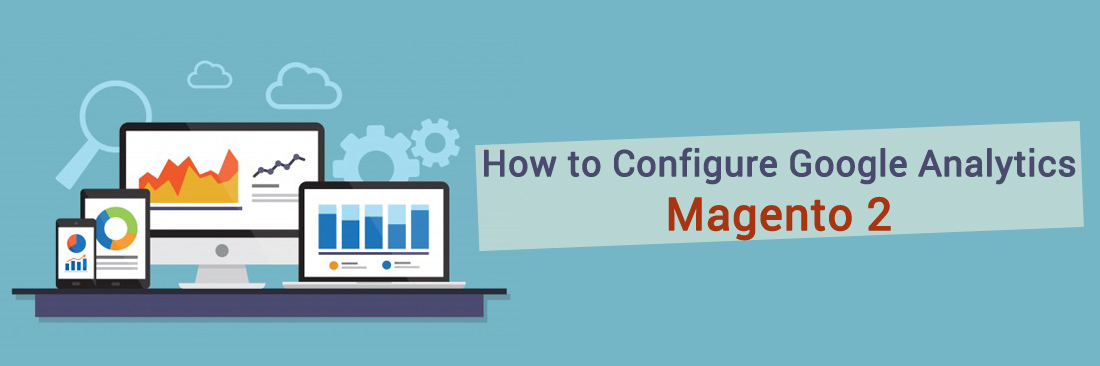 How to Configure Google Analytics in Magento 2