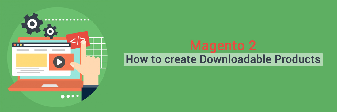 How to create Downloadable Products in Magento 2