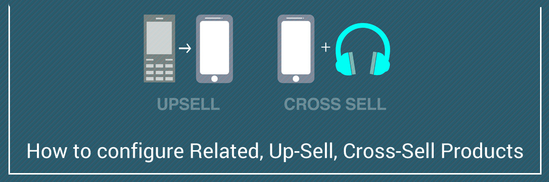 How to Configure Related, Up-Sell, Cross-Sell Products