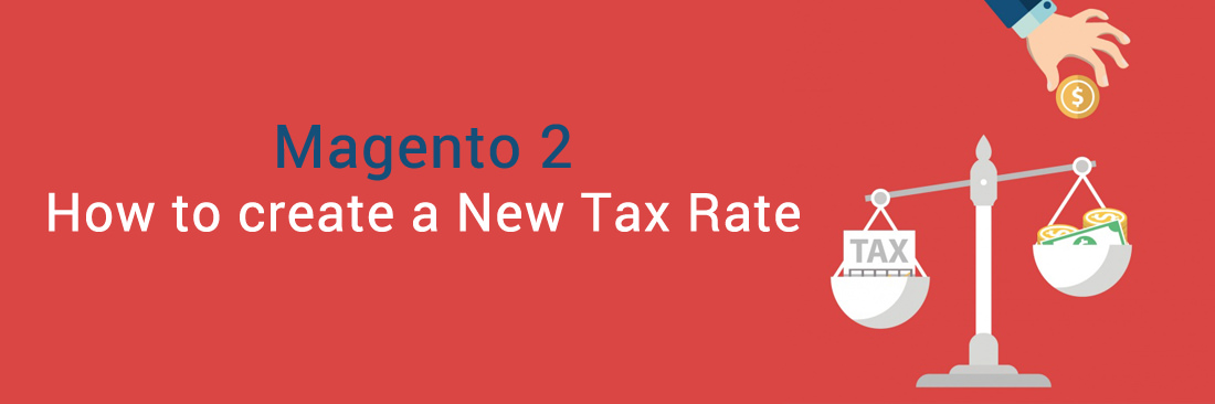 How to Create a New Tax Rate in Magento 2